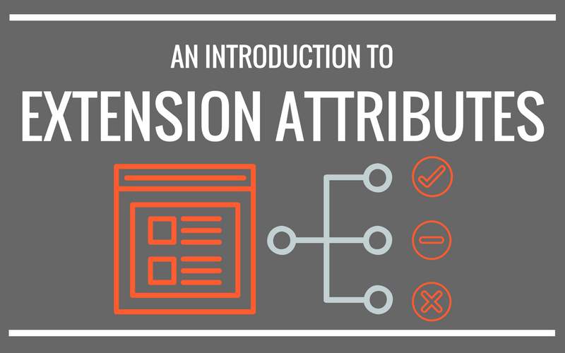 Knowing About Magento 2 Extension Attributes in Detail