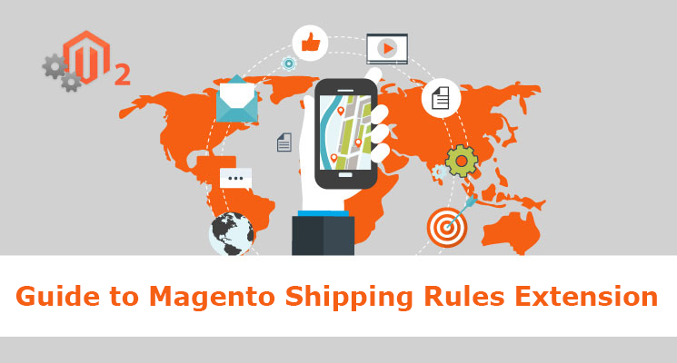 Know About Magento Shipping Rules Extension and Their Features