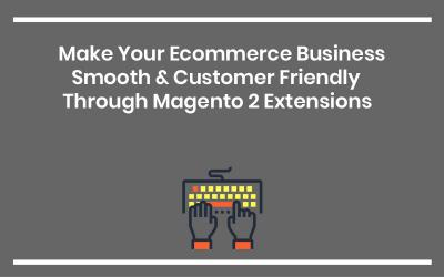 Magento Extensions That Help Your E-Commerce Business Flourish